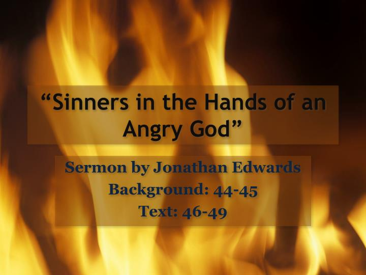 a sermon on sinners in the hands of an angry god Summary: this sermon was adapted from the great sermon by johnathan edwards entitled sinners in the hands of an angry god may god bless it to the salvation of many lost souls may god bless it to the salvation of many lost souls.