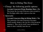 how to debug this error