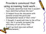 providers convinced that using screening tools work