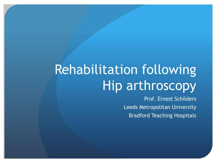 rehabilitation following hip arthroscopy n.