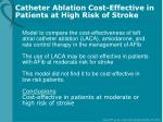 catheter ablation cost effective in patie nts at high risk of stroke