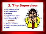 2 the supervisor