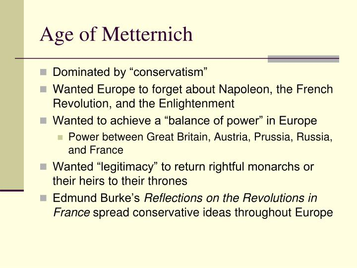 overview of the age of metternich history essay The metternich system, also known as the congress system, was a series of meetings called among the great powers of europe to discuss problems and attempt to resolve issues without klemens von metternich was the architect of the vienna congress of 1814 that initiated the congress system.