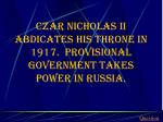 czar nicholas ii abdicates his throne in 1917 provisional government takes power in russia