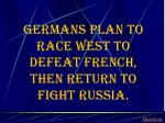 germans plan to race west to defeat french then return to fight russia