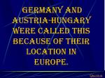 germany and austria hungary were called this because of their location in europe
