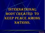 international body created to keep peace among nations