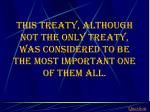this treaty although not the only treaty was considered to be the most important one of them all