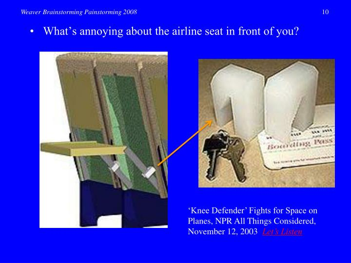 •	What's annoying about the airline seat in front of you?