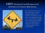 grit graduated and reciprocated initiatives in tension reduction