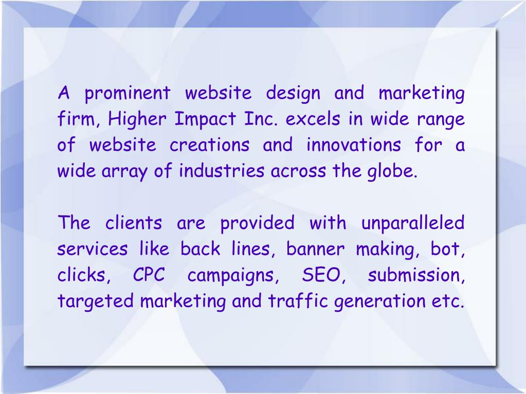 A prominent website design and marketing firm, Higher Impact Inc. excels in wide range of website creations and innovations for a wide array of industries across the globe.