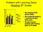 problem with learning gains reading 6 th grade