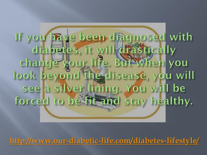 If you have been diagnosed with diabetes, it will drastically change your life. But when you look be...