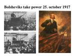 bolsheviks take power 25 october 1917