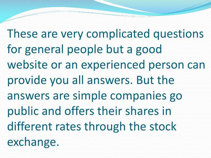 These are very complicated questions for general people but a good website or an experienced person ...
