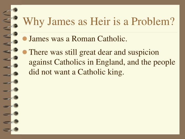 Why James as Heir is a Problem?