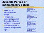 juvenile polyps or inflammatory polyps