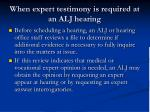 when expert testimony is required at an alj hearing
