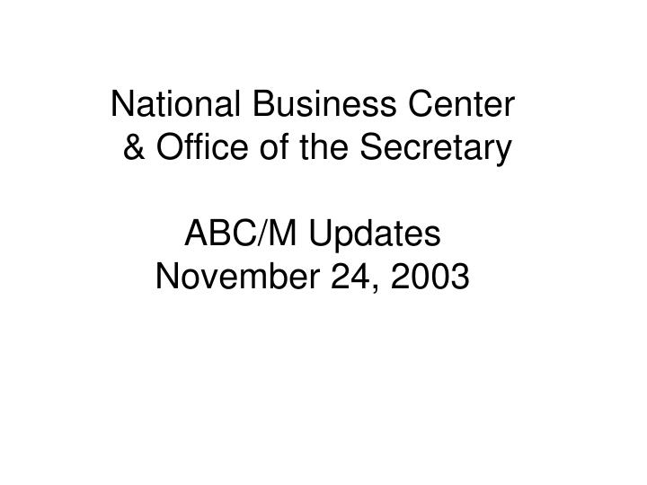 national business center office of the secretary abc m updates november 24 2003 n.