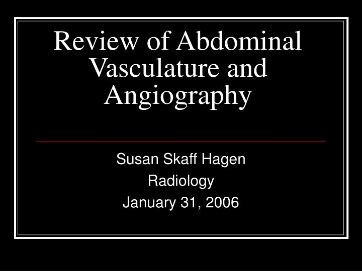 review of abdominal vasculature and angiography n.
