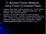 c boosted fission weapons using fusion to increase power