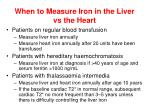 when to measure iron in the liver vs the heart