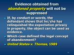 evidence obtained from abandoned property will not be suppressed