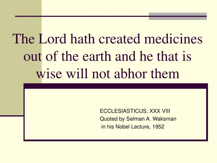 the lord hath created medicines out of the earth and he that is wise will not abhor them n.