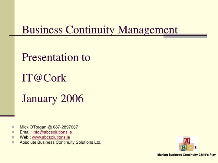business continuity management presentation to it@cork january 2006 n.