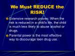 we must reduce the risk