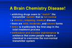 a brain chemistry disease