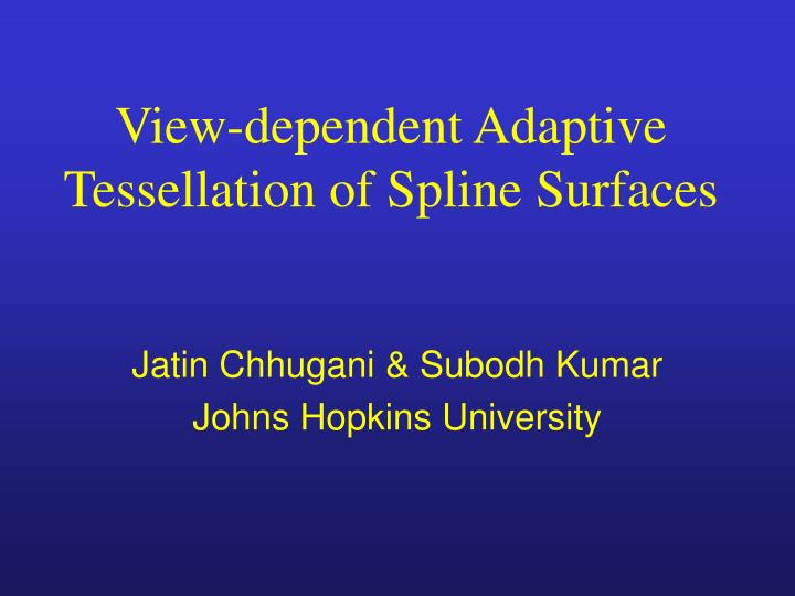 view dependent adaptive tessellation of spline surfaces n.