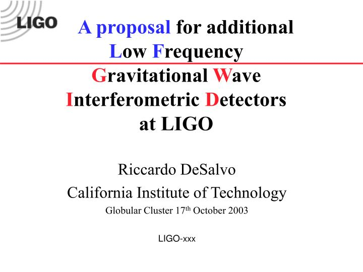 a proposal for additional l ow f requency g ravitational w ave i nterferometric d etectors at ligo n.