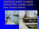 assisted gate change industrial canal lock new orleans district