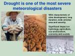 drought is one of the most severe meteorological disasters