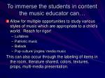 to immerse the students in content the music educator can
