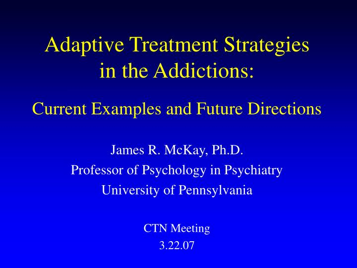 adaptive treatment strategies in the addictions current examples and future directions n.
