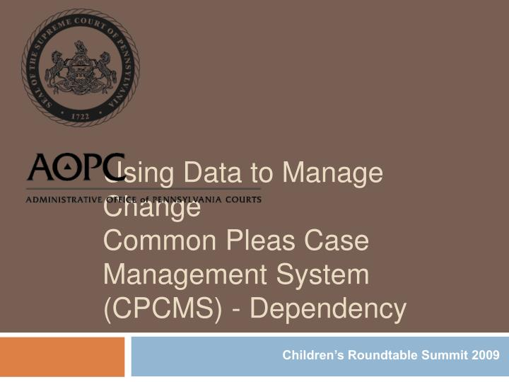 using data to manage change common pleas case management system cpcms dependency n.