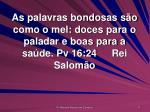 as palavras bondosas s o como o mel doces para o paladar e boas para a sa de pv 16 24 rei salom o