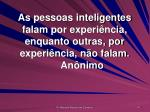 as pessoas inteligentes falam por experi ncia enquanto outras por experi ncia n o falam an nimo