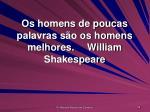 os homens de poucas palavras s o os homens melhores william shakespeare