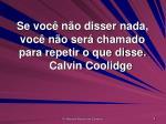 se voc n o disser nada voc n o ser chamado para repetir o que disse calvin coolidge
