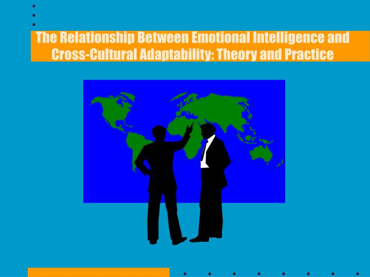 the relationship between emotional intelligence and cross cultural adaptability theory and practice n.