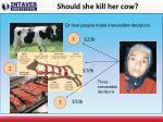 should she kill her cow