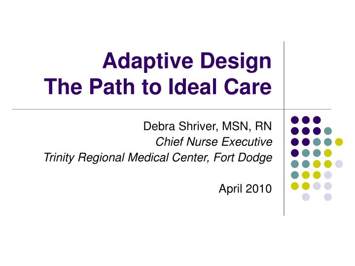 adaptive design the path to ideal care n.