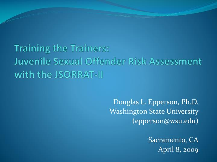 training the trainers juvenile sexual offender risk assessment with the jsorrat ii n.