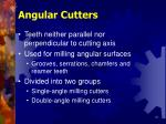 angular cutters
