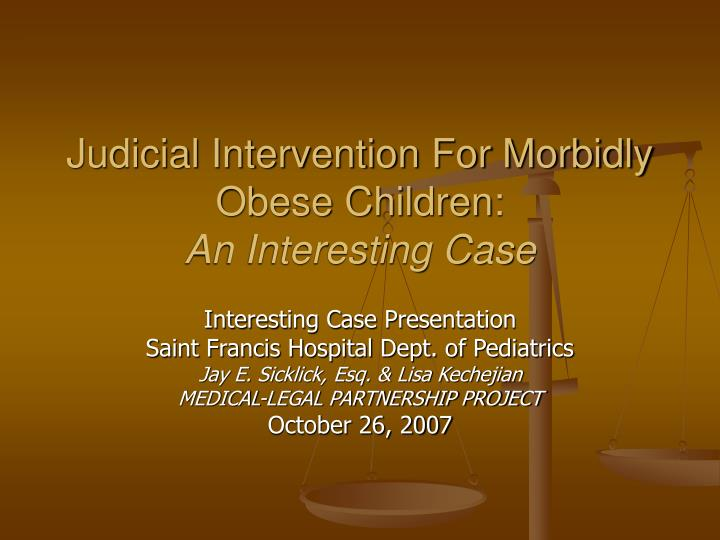 judicial intervention for morbidly obese children an interesting case n.