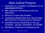 ideal judicial program
