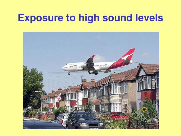 Exposure to high sound levels